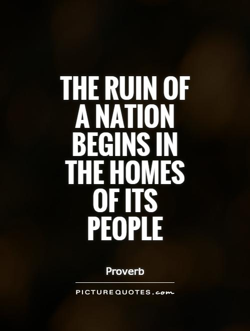 the-ruin-of-a-nation-begins-in-the-homes-of-its-people-quote-1